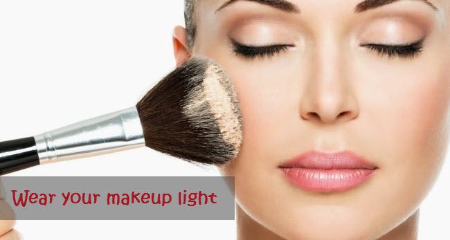 Wear your makeup light